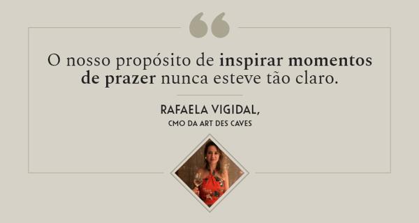 """""""O nosso propósito de inspirar momentos de prazer nunca esteve tão claro"""". Rafaela Vidigal, CMO da Art des Caves."""